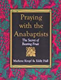 img - for Praying With the Anabaptists: The Secret of Bearing Fruit book / textbook / text book