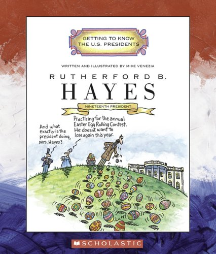 Rutherford B. Hayes: Nineteenth President 1877-1881 (Getting to Know the U.S. Presidents)