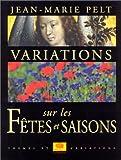 echange, troc Jean-Marie Pelt - Variations sur les fêtes et saisons