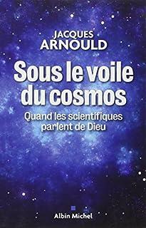 Sous le voile du cosmos : quand les scientifiques parlent de Dieu, Arnould, Jacques