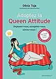 Olivia Toja Adoptez la Queen Attitude : Imposez-vous, acceptez-vous, aimez-vous !