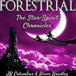 Forestrial: The Star-Spirit Chronicles | J.R. Columbus,River Bradley