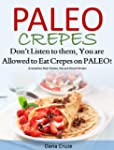 Paleo Crepes:  Don't Listen to Them,...