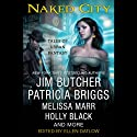 Naked City (       UNABRIDGED) by Ellen Datlow (editor), Peter S. Beagle, Elizabeth Bear, Holly Black, Patricia Briggs, Jim Butcher, John Crowley, Jeffrey Ford Narrated by Eliza Foss, Nicola Barber, Richard Topol