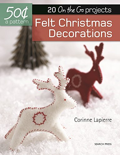Felt Christmas Decorations: 20 On-the-Go projects (50 Cents a Pattern)
