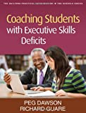 Coaching Students with Executive Skills Deficits (Guilford Practical Intervention in Schools)