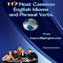 117 Most Common English Idioms and Phrasal Verbs Audiobook by Zhanna Hamilton Narrated by Zhanna Hamilton