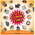 Cute Yummy Time: 70 Recipes for the Cutest Food You'll Ever Eat