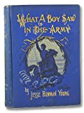 img - for What A Boy Saw In The Army. A Story Of Sight Seeing And Adventure In The War For The Union book / textbook / text book