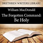 The Forgotten Command: Be Holy | William MacDonald