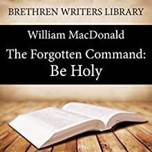 The Forgotten Command: Be Holy Audiobook by William MacDonald Narrated by Paul Ansdell