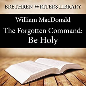 The Forgotten Command: Be Holy Audiobook