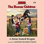 A Horse Named Dragon: The Boxcar Children Mysteries, Book 114   Gertrude Chandler Warner
