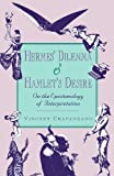 Hermes' Dilemma and Hamlet's Desire: On the Epistemology of Interpretation (0674389816) by Crapanzano, Vincent