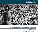 To Learn About Oneself One Has to Learn Anew Each Minute: Four Public Talks, Bombay [ Mumbai ], India , 1971 | Jiddu Krishnamurti