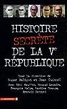 """Afficher """"Histoire secrète de la Ve République"""""""