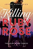 Killing Ruby Rose (The Ruby Rose Series)