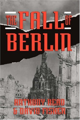 The Fall Of Berlin, Anthony Read, David Fisher