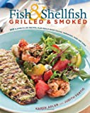 Fish & Shellfish, Grilled & Smoked: 300 Foolproof Recipes for Everything from Amberjack to Whitefish, Plus Really Good Rubs, Marvelous Marinades, Sassy Sauces, and Sumptuous Sides (Non) (1558321802) by Adler, Karen