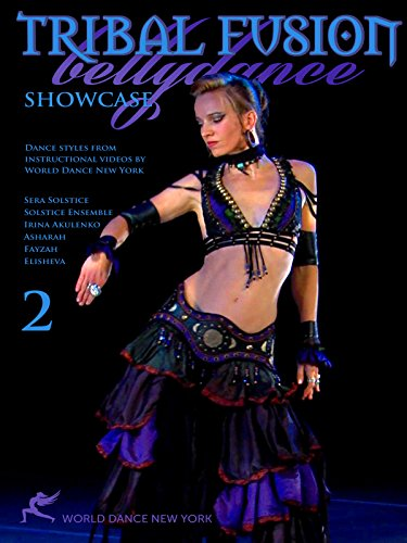 Tribal Fusion Bellydance Showcase 2: Dance styles from instructional videos by World Dance New York