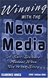 Winning with the News Media: A Self-Defense Manual When Youre the Story, 2005 (8th Edition)