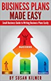 SMALL BUSINESS: STARTING A BUSINESS:  Business Plans Made Easy (Start Up Business Plan Small Business Marketing Guide) (Small Business Start Up Entrepreneurship Guide)