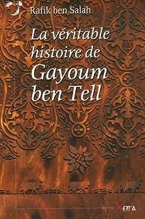 La véritable histoire de Gayoum ben Tell : annotée par l'écrivain lausannois Ibn Sallaz, Ben Salah, Rafik