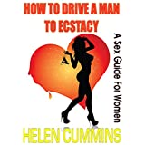 How To Drive A Man To Ecstasy; (Sex Tips For Women)