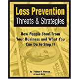 Loss Prevention Threats and Strategies: How People Steal From Your Business and What You Can do to Stop It ~ Thomas N. Monson