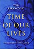 Tom Kirkwood Time of Our Lives: The Science of Human Aging