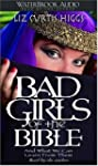 Bad Girls of the Bible: And What We C...