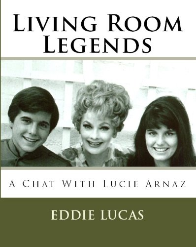 Eddie Lucas - Living Room Legends: A Chat With Lucie Arnaz
