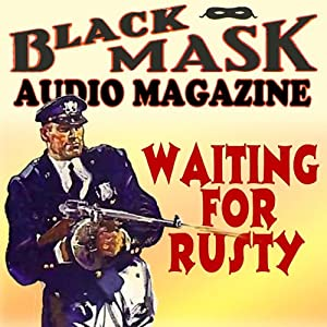 Waiting for Rusty: Black Mask Audio Magazine | [William Cole]