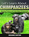 Chimpanzees: Amazing Picture and Facts About Chimpanzees (Lets Learn About)
