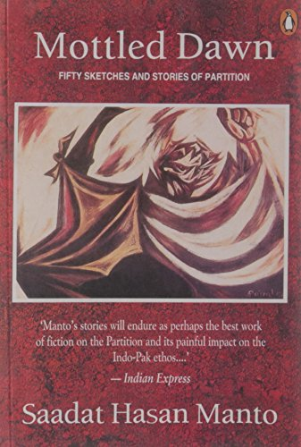 Mottled Dawn; Fifty Sketches and Stories of Partition, by Saadat Hasan Manto