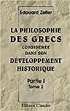 echange, troc Édouard Zeller - La philosophie des Grecs considérée dans son développement historique: Partie 1. La philosophie des Grecs avant Socrate. Tra
