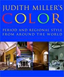 Judith Miller's Color: Period and Regional Style from Around the World (0609607847) by Miller, Judith