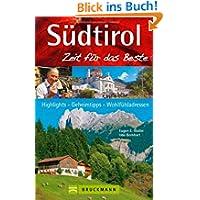Südtirol - Zeit für das Beste: Highlights, Geheimtipps, Wohlfühladressen