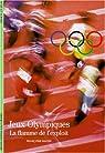 Les Jeux Olympiques : La flamme de l'exploit par Hache-Bissette