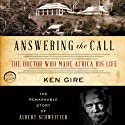 Answering the Call: The Doctor Who Made Africa His Life: The Remarkable Story of Albert Schweitzer (       UNABRIDGED) by Ken Gire Narrated by Jim Sanders