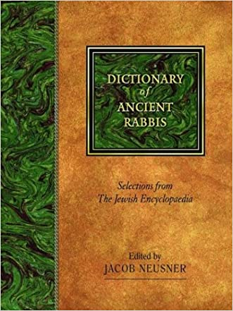 Dictionary of Ancient Rabbis: Selections from the Jewish Encyclopaedia