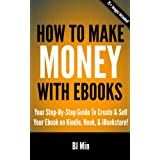 How To Make Money With Ebooks - Your Step-By-Step Guide To Create and Sell Your Ebook on Kindle, Nook, and iBookstoreby BJ Min