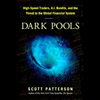 Dark Pools: High-Speed Traders, A.I. Bandits, and the Threat to the Global Financial System (       UNABRIDGED) by Scott Patterson Narrated by Byron Wagner