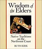 Wisdom of the Elders: Native Traditions on the Northwest (0888946007) by Kirk, Ruth