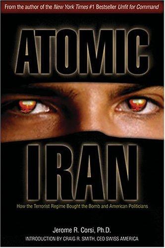 Atomic Iran : How The Terrorist Regime Bought The Bomb And American Politicians, JEROME R. CORSI