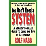 You Don't Need a System: A Straightforward Guide to Using the Law of Attractionby Rolf Nabb
