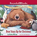 Bear Stays Up for Christmas (       UNABRIDGED) by Karma Wilson Narrated by John McDonough
