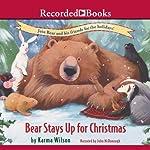 Bear Stays Up for Christmas | Karma Wilson