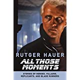 All Those Moments: Stories of Heroes, Villains, Replicants, and Blade Runners ~ Patrick Quinlan