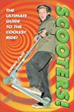 Scooters!: The Ultimate Guide to the Coo...